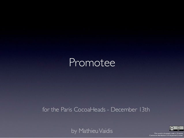 Promoteefor the Paris CocoaHeads - December 13th          by Mathieu Vaidis                This work is licensed under a C...