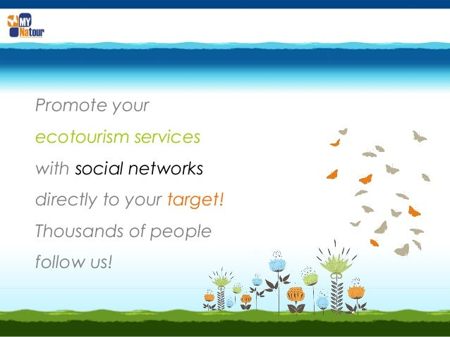 Promote yourecotourism serviceswith social networksdirectly to your target!Thousands of peoplefollow us!
