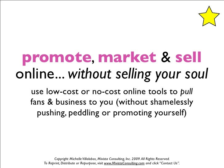 promote, market & sell online... without selling your soul   use low-cost or no-cost online tools to pull   fans & busines...