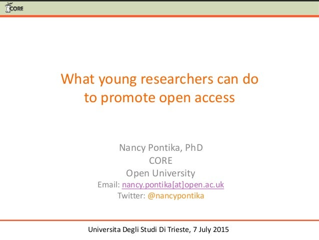 What young researchers can do to promote open access Nancy Pontika, PhD CORE Open University Email: nancy.pontika[at]open....