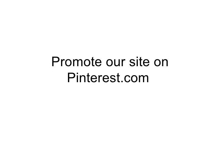 Promote our site on  Pinterest.com