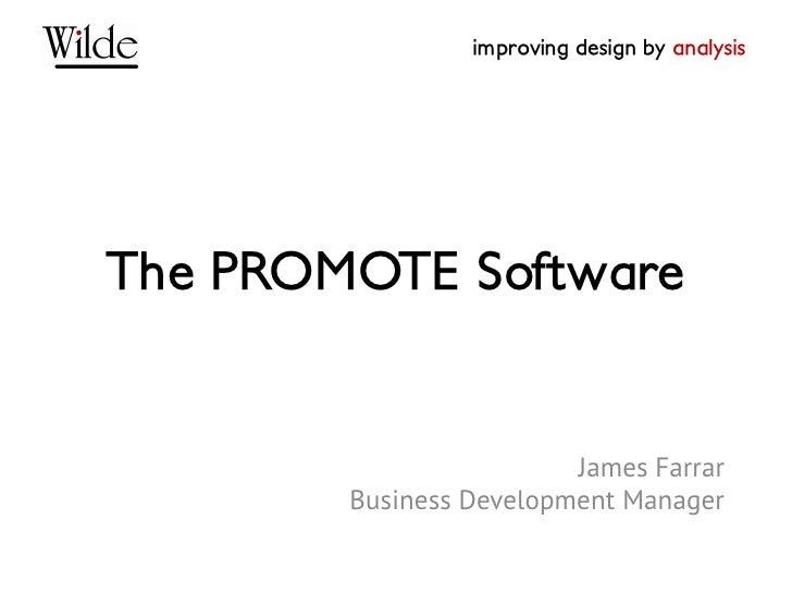 improving design by analysisThe PROMOTE Software                         James Farrar        Business Development Manager