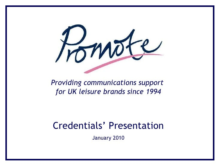 Providing communications support  for UK leisure brands since 1994 Credentials' Presentation January 2010