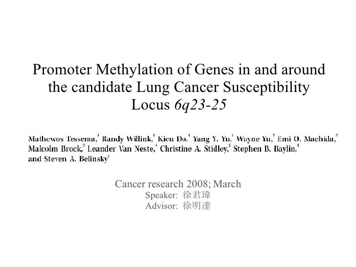 Promoter Methylation of Genes in and around the candidate Lung Cancer Susceptibility Locus  6q23-25 Cancer research 2008; ...