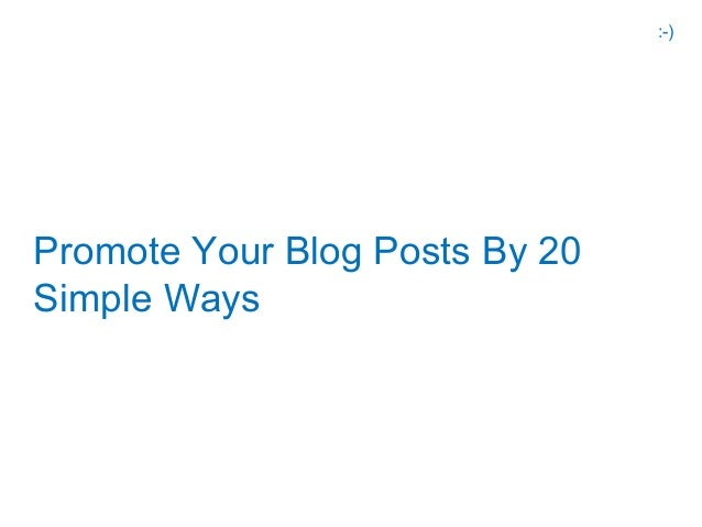 :-)Promote Your Blog Posts By 20Simple Ways