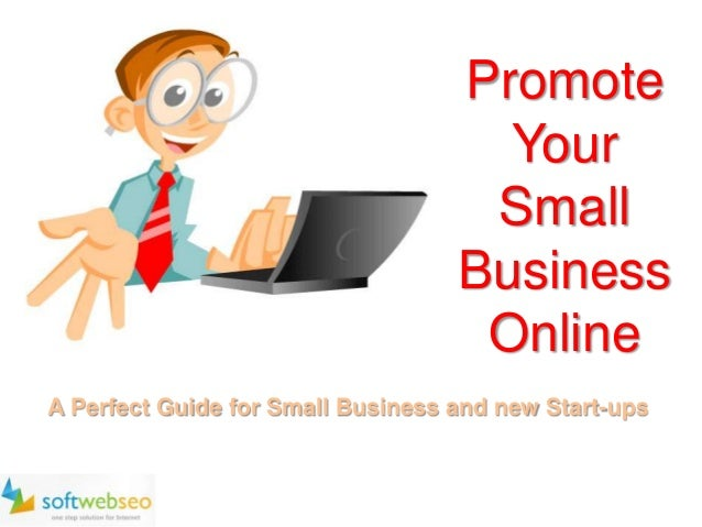 Promote Your Small Business Online A Perfect Guide for Small Business and new Start-ups