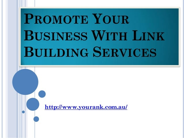 PROMOTE YOURBUSINESS WITH LINKBUILDING SERVICES  http://www.yourank.com.au/