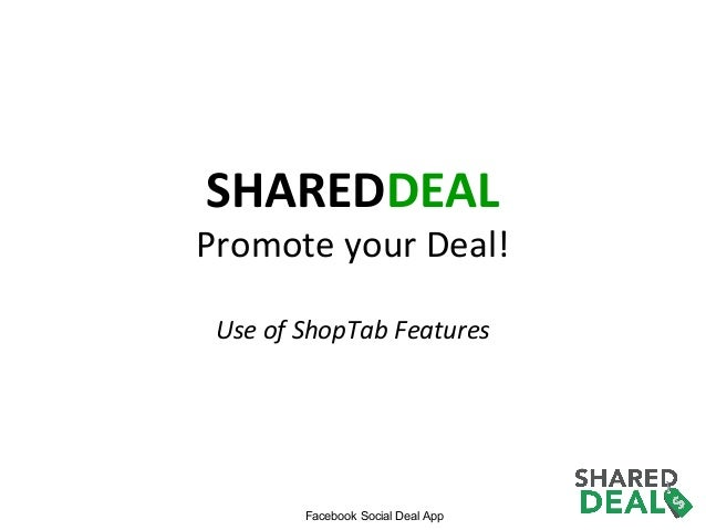SHAREDDEAL  Promote your Deal! Use of ShopTab Features  Facebook Social Deal App