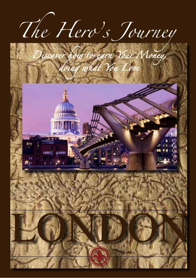 The Hero's Journey Discover how to earn Your Money,       doing what You Love           inLONDON