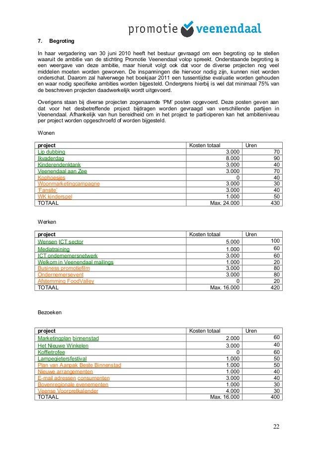 7. Begroting In haar vergadering van 30 juni 2010 heeft het bestuur gevraagd om een begroting op te stellen waaruit de amb...