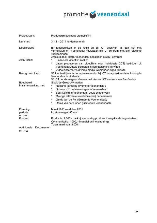 Projectnaam: Produceren business promotiefilm Nummer: 3.1.1 – 2011 (ondernemend) Doel project: Bij foodbedrijven in de reg...