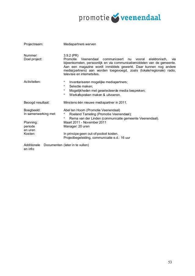 Projectnaam: Mediapartners werven Nummer: 3.9.2 (PR) Doel project: Promotie Veenendaal communiceert nu vooral elektronisch...