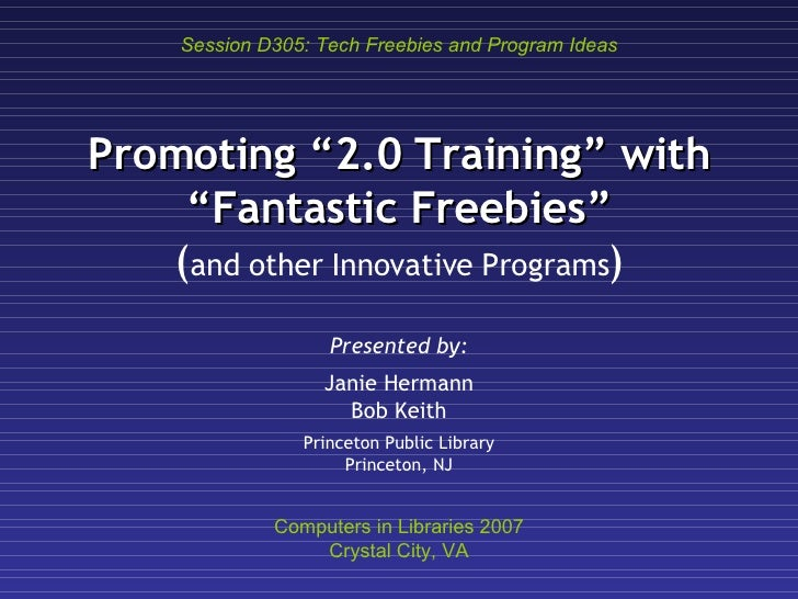 "Promoting ""2.0 Training"" with ""Fantastic Freebies"" ( and other Innovative Programs ) Presented by: Janie Hermann Bob Keith..."