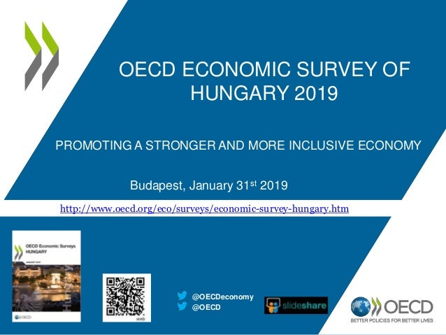 PROMOTING A STRONGER AND MORE INCLUSIVE ECONOMY Budapest, January 31st 2019 @OECD @OECDeconomy http://www.oecd.org/eco/sur...
