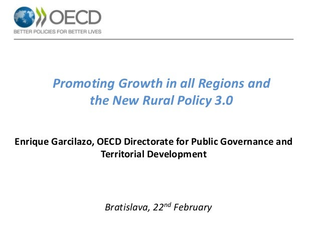 Promoting Growth in all Regions and the New Rural Policy 3.0 Enrique Garcilazo, OECD Directorate for Public Governance and...