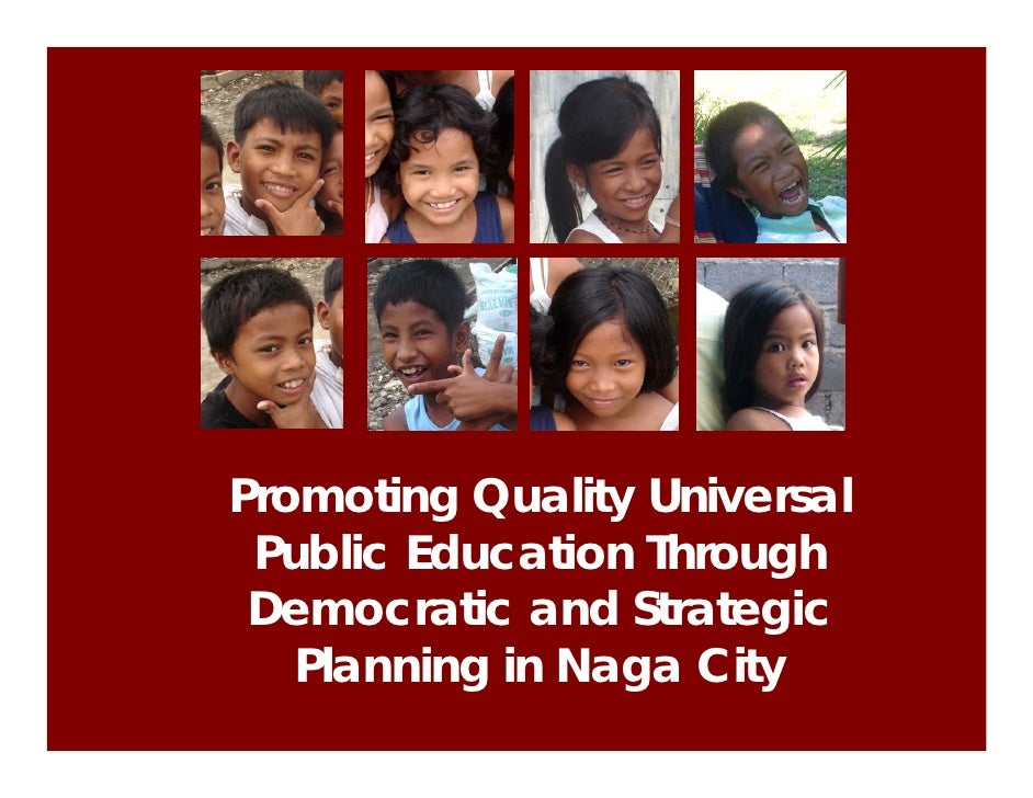 Promoting Quality Universal  Public Education Through  Democratic and Strategic    Planning in Naga City