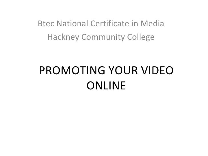 PROMOTING YOUR VIDEO ONLINE Btec National Certificate in Media  Hackney Community College