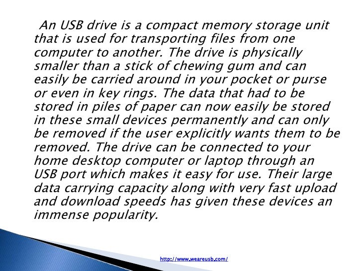 An USB drive is a compact memory storage unitthat is used for transporting files from onecomputer to another. The drive is...