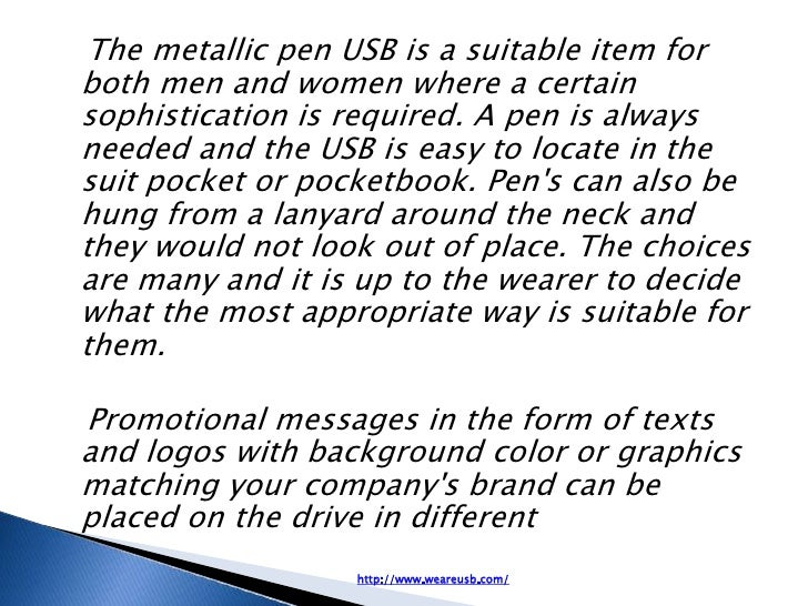 The metallic pen USB is a suitable item forboth men and women where a certainsophistication is required. A pen is alwaysne...