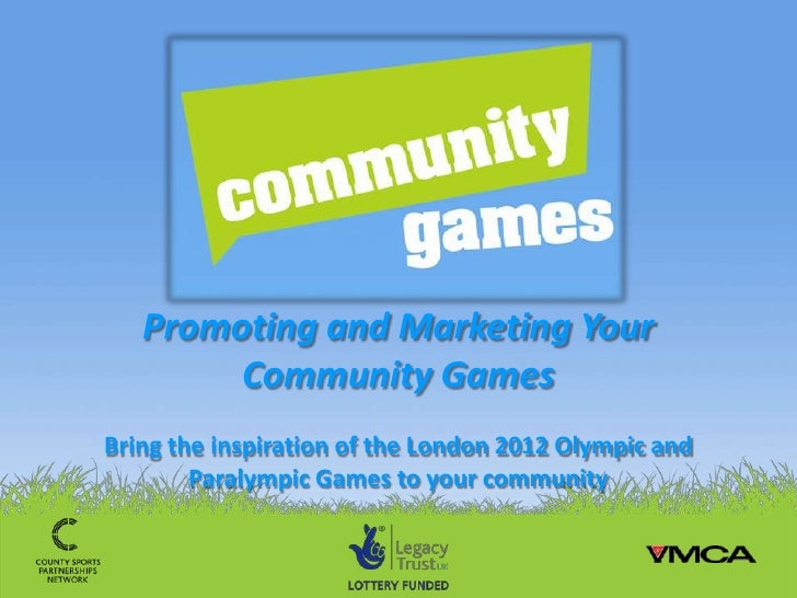 Promoting and Marketing Your        Community GamesBring the inspiration of the London 2012 Olympic and        Paralympic ...