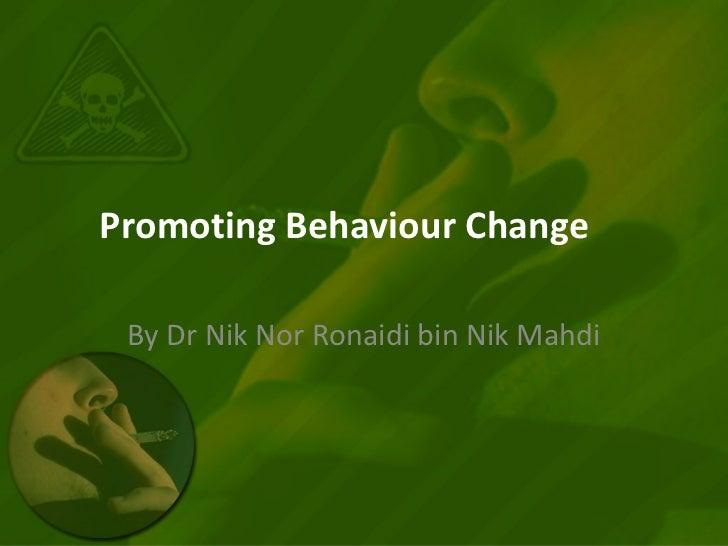 Promoting Behaviour Change By Dr Nik Nor Ronaidi bin Nik Mahdi