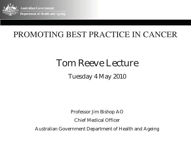 PROMOTING BEST PRACTICE IN CANCER                Tom Reeve Lecture                   Tuesday 4 May 2010                   ...