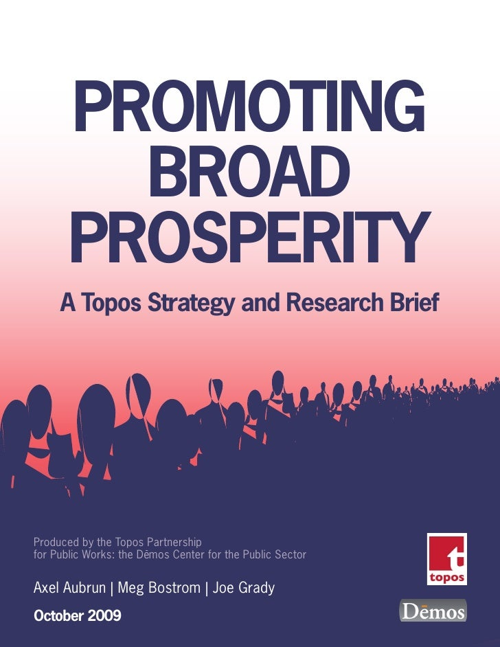 PROMOTING          BROAD        PROSPERITY      A Topos Strategy and Research Brief     Produced by the Topos Partnership ...