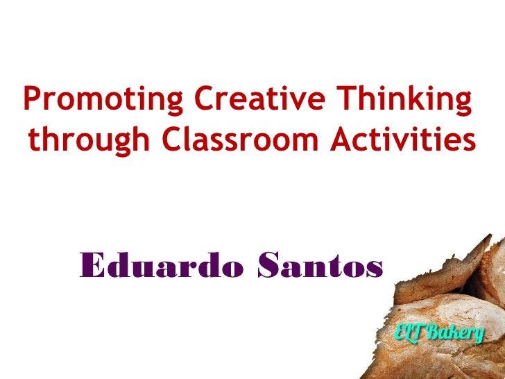 Promoting Creative Thinkingthrough Classroom Activities   Eduardo Santos
