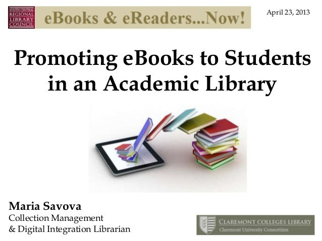 Promoting eBooks to Studentsin an Academic LibraryMaria SavovaCollection Management& Digital Integration LibrarianApril 23...