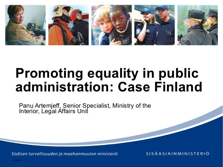 Promoting equality in public administration: Case Finland Panu Artemjeff,  Senior Specialist, Ministry of the Interior, Le...