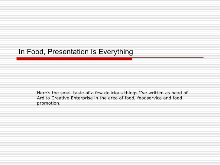 In Food, Presentation Is Everything Here's the small taste of a few delicious things I've written as head of  Ardito Creat...