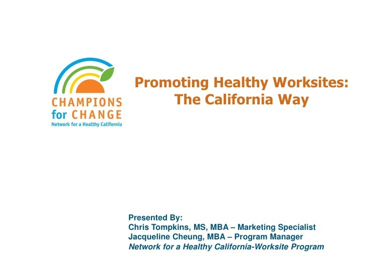 Promoting Healthy Worksites:     The California WayPresented By:Chris Tompkins, MS, MBA – Marketing SpecialistJacqueline C...