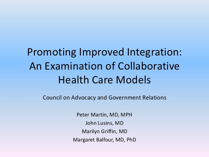 Promoting Improved Integration: An Examination of Collaborative Health Care Models<br />Council on Advocacy and Government...