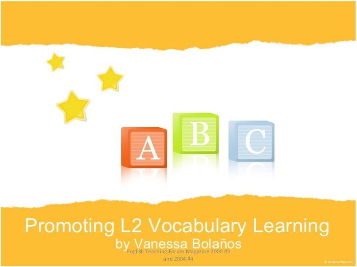 Promoting L2 Vocabulary Learning by Vanessa Bolaños English Teaching Forum Magazine 2000 #3 and 2004 #4