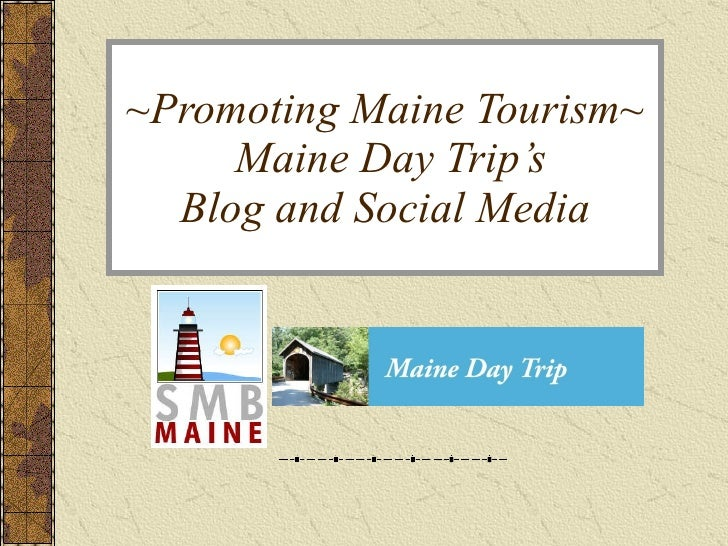 ~Promoting Maine Tourism~  Maine Day Trip's Blog and Social Media
