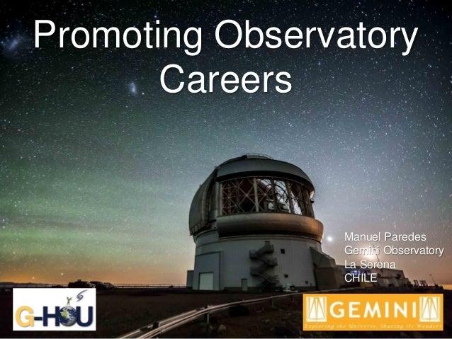 Promoting Observatory Careers Manuel Paredes Gemini Observatory La Serena CHILE