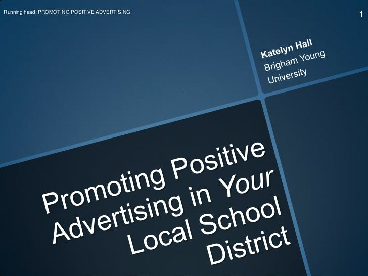 1<br />Running head: PROMOTING POSITIVE ADVERTISING<br />Katelyn Hall<br />Brigham Young <br />University<br />Promoting P...