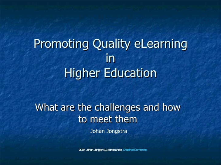 Promoting Quality eLearning in Higher Education What are the challenges and how to meet them Johan Jongstra 2007 Johan Jon...