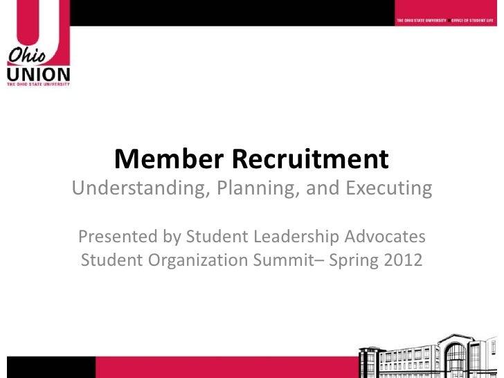Member RecruitmentUnderstanding, Planning, and ExecutingPresented by Student Leadership AdvocatesStudent Organization Summ...