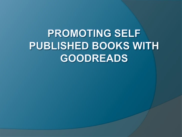 Already a Goodreads Author?   Goodreads Author    program is one of the    best ways for    promoting any kind of    book...