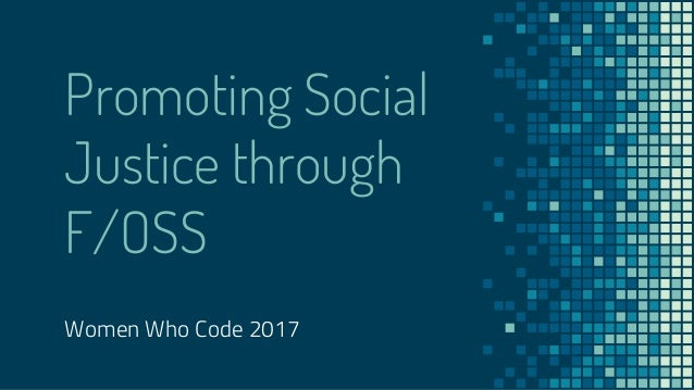 Promoting Social Justice through F/OSS Women Who Code 2017
