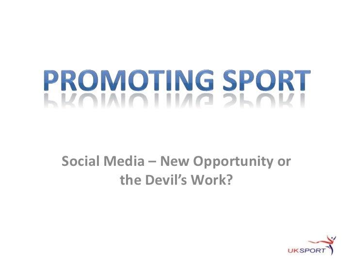 Promoting Sport<br />Social Media – New Opportunity or the Devil's Work?<br />