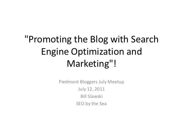 """""""Promoting the Blog with Search    Engine Optimization and          Marketing""""!       Piedmont Bloggers July Meetup       ..."""