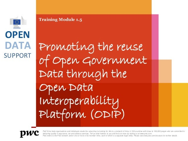DATA SUPPORT OPEN Training Module 1.5 Promoting the reuse of Open Government Data through the Open Data Interoperability P...