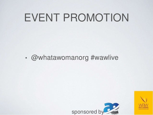 EVENT PROMOTION • @whatawomanorg #wawlive sponsored by