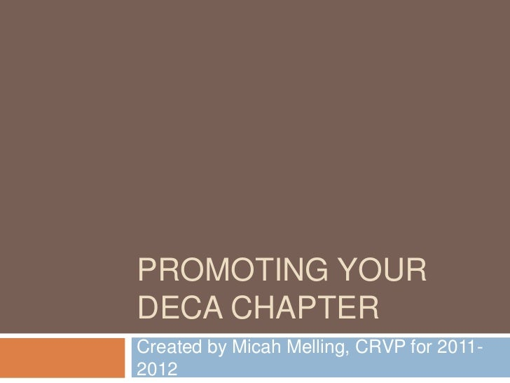 PROMOTING YOURDECA CHAPTERCreated by Micah Melling, CRVP for 2011-2012