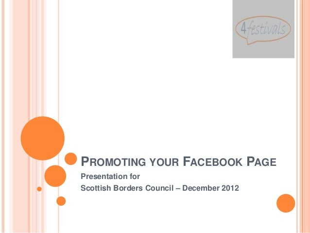PROMOTING YOUR FACEBOOK PAGEPresentation forScottish Borders Council – December 2012