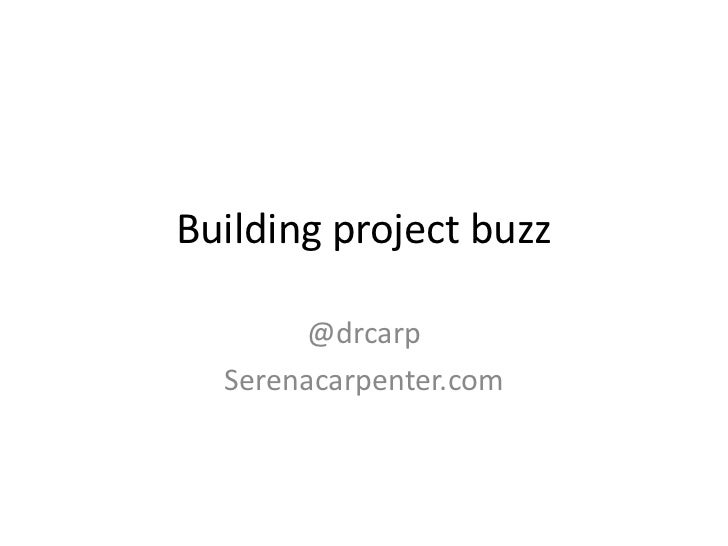 Building project buzz       @drcarp  Serenacarpenter.com