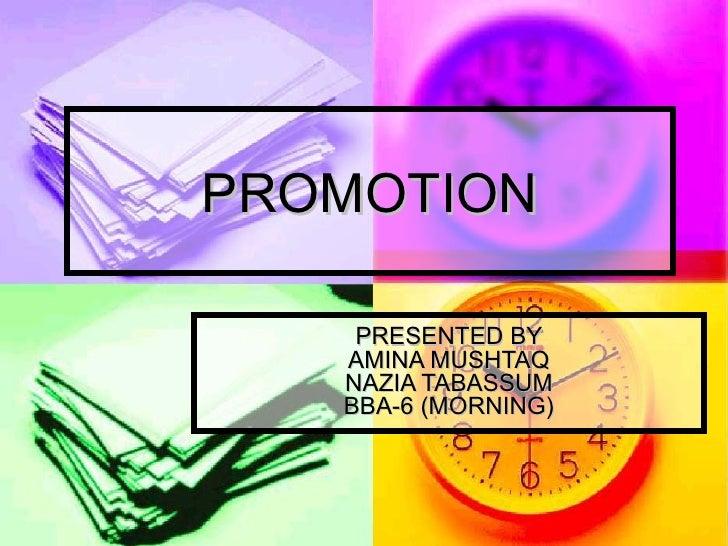 PROMOTION PRESENTED BY AMINA MUSHTAQ NAZIA TABASSUM BBA-6 (MORNING)