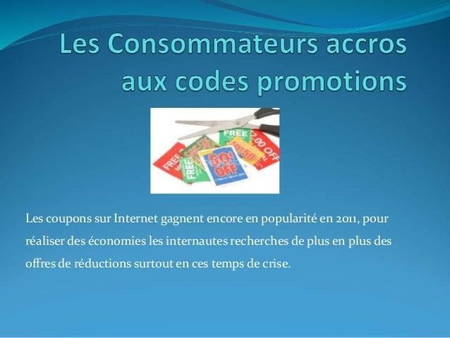 Les coupons sur Internet gagnent encore en popularité en 2011, pour réaliser des économies les internautes recherches de p...